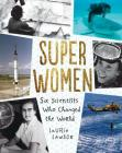 Super Women: Six Scientists Who Changed the World Cover Image