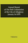 Annual Report Of The Park Commission Of The City Of Allegheny January 1St 1870 Cover Image