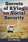 Secrets of RVing on Social Security: How to Enjoy the Motorhome and RV Lifestyle While Living on Your Social Security Income Cover Image