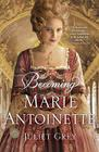 Becoming Marie Antoinette Cover Image