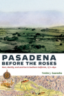 Pasadena Before the Roses: Race, Identity, and Land Use in Southern California, 1771–1890 Cover Image