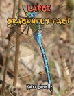 Large Dragonfly Fact: LARGE DRAGONFLY fact for girl age 1-10 LARGE DRAGONFLY fact for boy age 1-10 facts about all about LARGE DRAGONFLY Cover Image