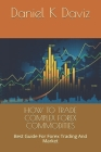 How to Trade Complex Forex Commodities: Best Guide For Forex Trading And Market Cover Image