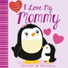 I Love My Mommy: A Story full of cuddly, snuggly fun Cover Image