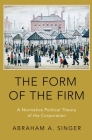 The Form of the Firm: A Normative Political Theory of the Corporation Cover Image