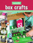 Small Box Crafts: Dioramas, Doll Rooms + Toy-Sized Spaces for Imaginative Play Cover Image