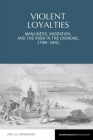 Violent Loyalties: Manliness, Migration, and the Irish in the Canadas, 1798-1841 Cover Image