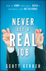 Never Get a Real Job: How to Dump Your Boss, Build a Business and Not Go Broke Cover Image