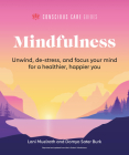 Mindfulness: Relax, De-Stress, and Focus Your Mind for a Healthier, Happier You (Conscious Care Guides) Cover Image