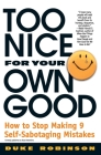Too Nice for Your Own Good: How to Stop Making 9 Self-Sabotaging Mistakes Cover Image