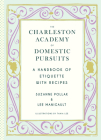 Charleston Academy of Domestic Pursuits: A Handbook of Etiquette with Recipes Cover Image