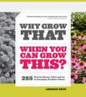 Why Grow That When You Can Grow This?: 255 Extraordinary Alternatives to Everyday Problem Plants Cover Image