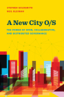 A New City O/S: The Power of Open, Collaborative, and Distributed Governance (Brookings / Ash Center Series) Cover Image