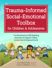 Trauma-Informed Social-Emotional Toolbox for Children & Adolescents: 116 Worksheets & Skill-Building Exercises to Support Safety, Connection & Empower Cover Image