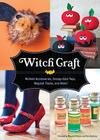 Witch Craft: Wicked Accessories, Creepy-Cute Toys, Magical Treats, and More! Cover Image