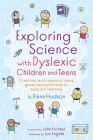 Exploring Science with Dyslexic Children and Teens: Creative, Multi-Sensory Ideas, Games and Activities to Support Learning Cover Image
