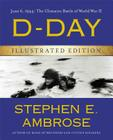 D-Day Illustrated Edition: June 6, 1944: The Climactic Battle of World War II Cover Image