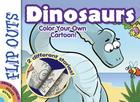 Flip Outs -- Dinosaurs: Color Your Own Cartoon! Cover Image