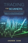 trading for beginners: explanation on how to master trading bases, intraday and swing strategies, forex, stock markets, commodities and optio Cover Image
