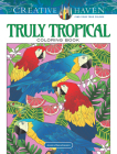 Creative Haven Truly Tropical Coloring Book (Creative Haven Coloring Books) Cover Image