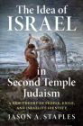The Idea of Israel in Second Temple Judaism: A New Theory of People, Exile, and Israelite Identity Cover Image
