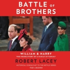 Battle of Brothers Lib/E: William and Harry - The Inside Story of a Family in Tumult Cover Image