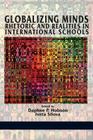 Globalizing Minds: Rhetoric and Realities in International Schools Cover Image