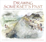 Drawing Somerset's Past: An Illustrated Journey through History by Time Team Artist Victor Ambrus and Steve Minnitt Cover Image