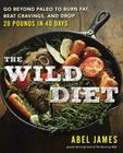 The Wild Diet: Go Beyond Paleo to Burn Fat, Beat Cravings, and Drop 20 Pounds in 40 days Cover Image
