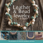 Leather & Bead Jewelry to Make: 30 Cool Projects for Bracelets, Pendants, and More Cover Image