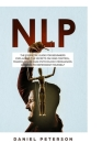Nlp: The Essential Guide for Beginners Explaining the Secrets on Mind Control, Manipulation, Dark Psychology, Persuasion, a Cover Image