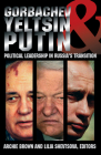 Gorbachev, Yeltsin, & Putin: Political Leadership in Russia's Transition Cover Image