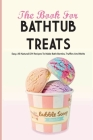 The Book For Bathtub Treats- Easy, All-natural Diy Recipes To Make Bath Bombs, Truffles And Melts: Bathtub Products Recipes Book Cover Image