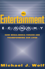 The Entertainment Economy: How Mega-Media Forces Are Transforming Our Lives Cover Image