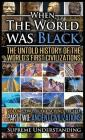 When the World Was Black Part Two: The Untold History of the World's First Civilizations - Ancient Civilizations Cover Image