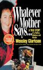 Whatever Mother Says...: A True Story of a Mother, Madness and Murder Cover Image