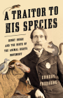 A Traitor to His Species: Henry Bergh and the Birth of the Animal Rights Movement Cover Image