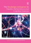 The Routledge Companion to Theatre, Performance and Cognitive Science Cover Image