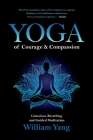 Yoga of Courage and Compassion: Conscious Breathing and Guided Meditation Cover Image