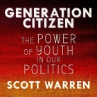 Generation Citizen Lib/E: The Power of Youth in Our Politics Cover Image