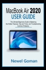 MacBook Air 2020 User Guide: The Ultimate Beginners Guide to Mastering the Hidden Features, Tips and Tricks, and Troubleshooting Common Problems Cover Image