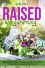 Raised Bed Gardening: A Beginner's guide to making and sustaining your own raised bed gardening Cover Image