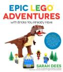 Epic LEGO Adventures with Bricks You Already Have: Build Crazy Worlds Where Aliens Live on the Moon, Dinosaurs Walk Among Us, Scientists Battle Mutant Bugs and You Bring Their Hilarious Tales to Life Cover Image