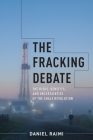 The Fracking Debate: The Risks, Benefits, and Uncertainties of the Shale Revolution Cover Image