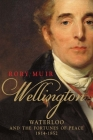 Wellington: Waterloo and the Fortunes of Peace 1814–1852 Cover Image