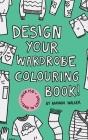 Design your Wardrobe Colouring Book! Cover Image