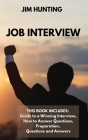 JOB Interview: THIS BOOK INCLUDES: Guide to a Winning Interview, How to Answer Questions, Preparation, Questions and Answers Cover Image