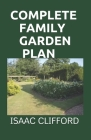 Complete Family Garden Plan: Everything You Need To About Gardening And Easier Way To Grow A Sustainable And Healthy Food Cover Image