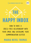 The Happy Inbox: How to Have a Stress-Free Relationship with Your Email and Overcome Your Communication Clutter (Empowered Productivity) Cover Image