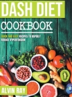 Dash Diet Cookbook: Quick and Easy Recipes to Rapidly Reduce Hypertension Cover Image